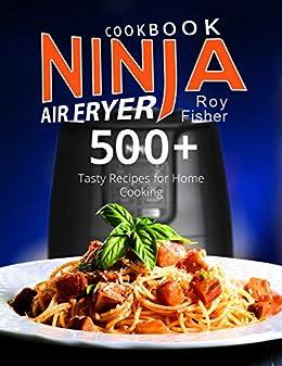 Ninja Air Fryer Cookbook: 500+ Tasty Recipes for Home ...