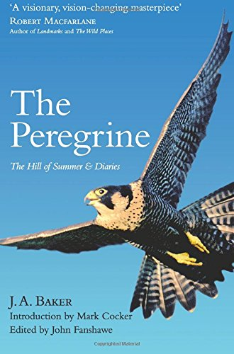 The Peregrine: he Hill of Summer & Diaries: J. A. Baker. William Baker