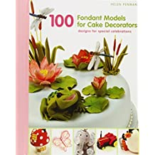 100 Fondant Models for Cake Decorators: Designs for Special Celebrations