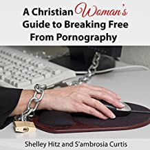 A Christian Woman's Guide to Breaking Free from Pornography: It's Not Just a Guy's Problem
