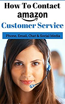 How To Contact Amazon Customer Service: Phone, Email, Chat & Social Media (English Edition) di [Johnson, Abigail]