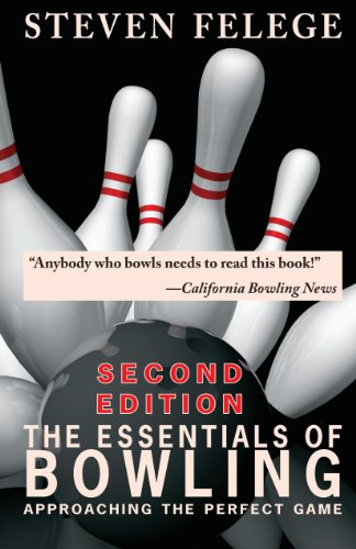 The Essentials of Bowling, Second Edition: Approaching the Perfect Game (English Edition) por Steven Felege