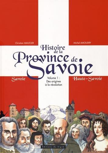 Histoire de la Province de Savoie : Tome 1, Des origines à la Révolution