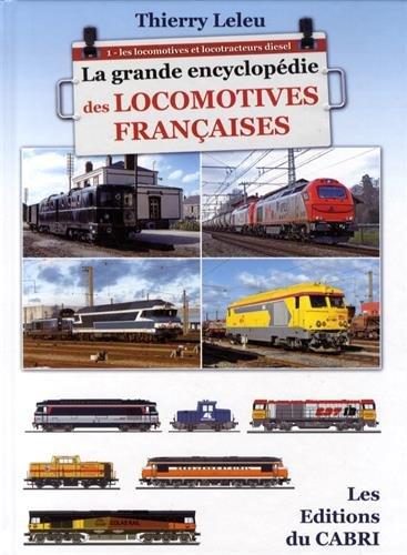 La grande encyclopédie des locomotives francaises : Tome 1 : Les locomotives et locotracteurs diesel