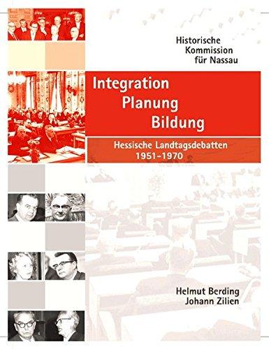 Integration, Planung, Bildung: Hessische Landtagsdebatten 1951-1970. Eine Dokumentation (Veröffentlichungen der Historischen Kommission für Nassau)