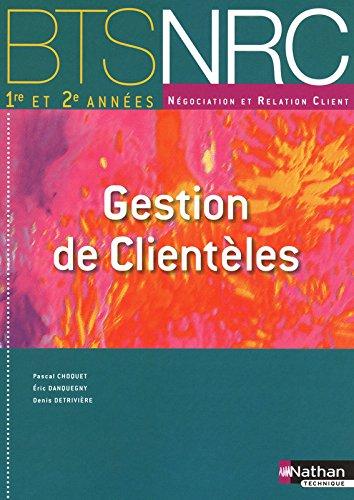 Gestion de Clientèles - BTS NRC 1re et 2e années par Pascal Choquet