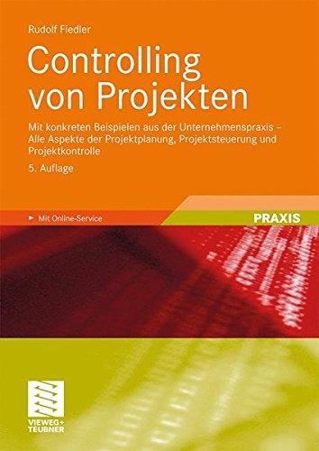 Controlling von Projekten: Mit konkreten Beispielen aus der Unternehmenspraxis - Alle Aspekte der Projektplanung, Projektsteuerung und Projektkontrolle (Chemie-science-projekte)