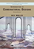 Introduction to Combinatorial Designs (Discrete Mathematics and Applications) - W. D. Wallis
