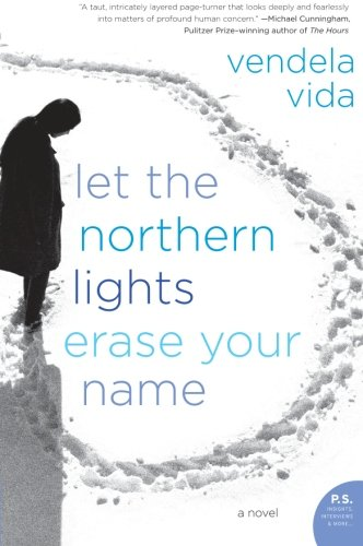 Let the Northern Lights Erase Your Name: A Novel (P.S.)
