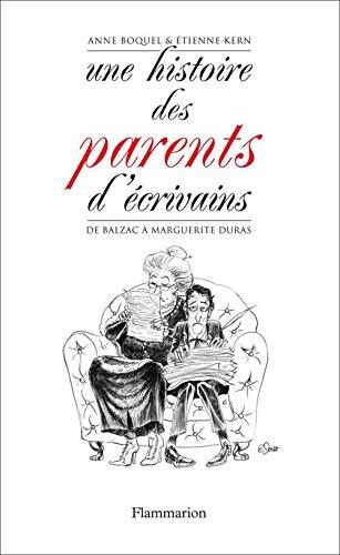 Une histoire des parents d'écrivains: De Balzac a Marguerite Duras (ESSAIS) par Anne Boquel