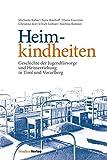Heimkindheiten: Geschichte der Jugendfürsorge und Heimerziehung in Tirol und Vorarlberg