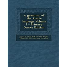 A Grammar of the Arabic Language Volume 1 - Primary Source Edition