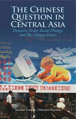 The Chinese Question in Central Asia: Domestic Order, Social Change, and the Chinese Factor by Marlene Laurelle (2012-12-27)