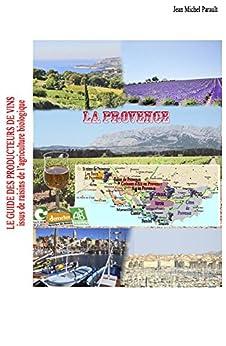 Guide des producteurs de vins BIO en Provence par [Parault, Jean Michel]