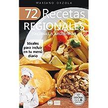 72 RECETAS REGIONALES ITALIANAS & ARGENTINAS: Ideales para incluir en tu menú diario (Colección