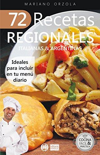 72 RECETAS REGIONALES ITALIANAS & ARGENTINAS: Ideales para incluir en tu menú diario (Colección Cocina Fácil & Práctica nº 80) por Mariano Orzola