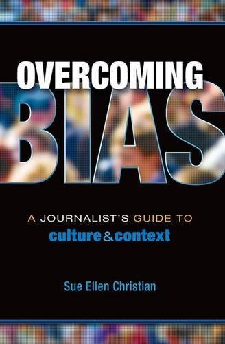 Overcoming Bias: A Journalist's Guide to Culture & Context by Sue Ellen Christian (2012-01-03)