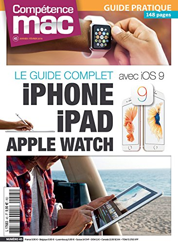 Comptence Mac 45 : Le guide complet iPhone, iPad, Apple Watch avec iOS 9