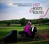 Liszt : Roots & Routes. Kulman, Kutrowatz.