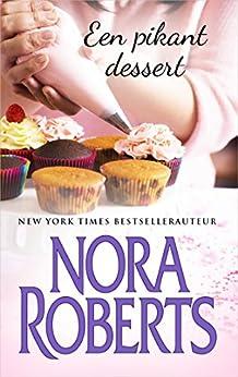 Een pikant dessert (Nora Roberts Book 8) van [Roberts, Nora]