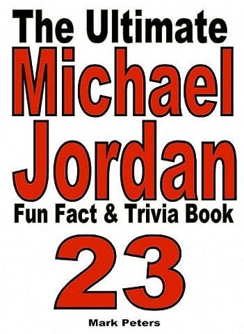The Ultimate Michael Jordan Fun Fact And Trivia Book