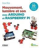 Mouvement, lumière et son avec Arduino et Raspberry Pi: Avec 30 projets ludiques.