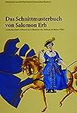 Das Schnittmusterbuch von Salomon Erb: Livre des Chefs d'Oevres de la Maistrise des Tailleurs de Berne, 1730 (Glanzlichter aus dem Bernischen Historischen Museum)