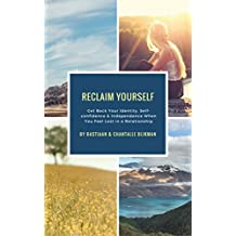 Reclaim Yourself: Get Back Your Identity and Self-Confidence When You've Lost Yourself in a Relationship (English Edition)