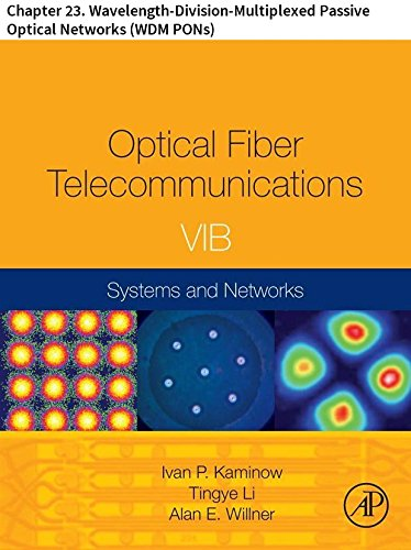 Optical Fiber Telecommunications VIB: Chapter 23. Wavelength-Division-Multiplexed Passive Optical Networks (WDM PONs) (Optics and Photonics) (Receiver Wireless Ge)