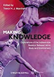 Making Knowledge: Explorations of the Indissoluble Relation between Mind, Body and Environment...