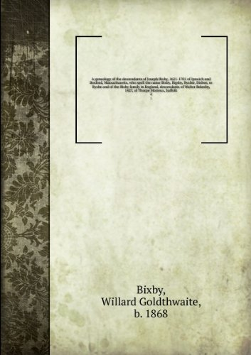 a-genealogy-of-the-descendants-of-joseph-bixby-1621-1701-of-ipswich-and-boxford-massachusetts-who-sp