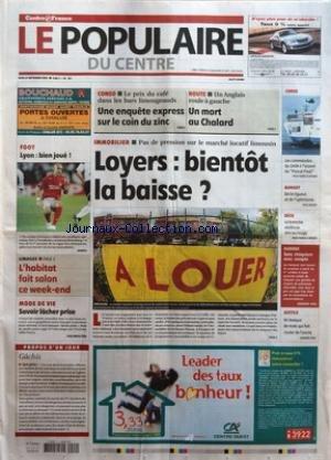POPULAIRE DU CENTRE (LE) [No 227] du 29/09/2005 - FOOT - LYON - BIEN JOUE - LIMOGES - L'HABITAT FAIT SALON CE WEEK-END - MODE DE VIE - SAVOIR LACHER PRISE - PROPOS D'UN JOUR - GACHIS - CONSO - LE PRIX DU CAFE DANS LES BARS LIMOUGEAUDS - UNE ENQUETE EXPRESS SUR LE COIN DU ZINC - ROUTE - UN ANGLAIS ROULE A GAUCHE - UN MORT AU CHALARD - IMMOBILIER - PAS DE PRESSION SUR LE MARCHE LOCATIF LIMOUSIN - LOYERS - BIENTOT LA BAISSE - CORSE - LES COMMANDOS DU GIGN A L'ASSAUT DU PASCAL PAOLI - BUDGET - DE L par Collectif