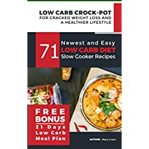 Low Carb Crock-Pot for Cracked Weight Loss and a Healthier Lifestyle: 71 Newest and Easy Low Carb Diet Slow Cooker Recipes (Free Bonus: 21 Days Low Carb ... Keto Paleo Atkins Diet) (English Edition)