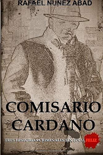 Comisario Cardano: Tres historias criminales sin final feliz por Nunez Abad Rafael