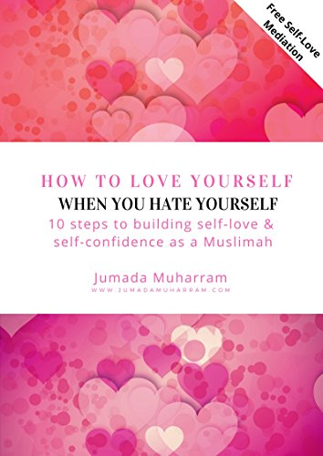 How To Love Yourself When You Hate Yourself 10 Steps To Building