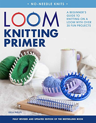 Loom Knitting Primer: A Beginner's Guide to Knitting on a Loom with Over 35 Fun Projects (No-needle Knits) -
