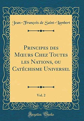 Principes Des Moeurs Chez Toutes Les Nations, Ou Cat'chisme Universel, Vol. 2 (Classic Reprint)