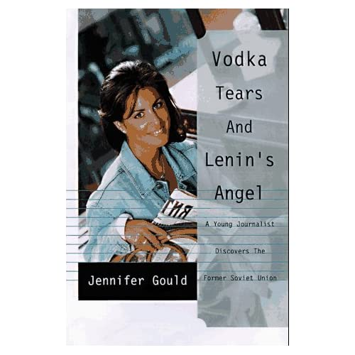 Vodka, Tears, and Lenin's Angel: My Adventures in the Wild and Woolly Former Soviet Union by Jennifer Gould (1997-05-01)