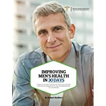 Improving Men?s Health in 30 Days: Support for Prostate Conditions, Erectile Dysfunction (ED), and Hormonal Imbalance in 30 Days: Rehabilitation Plan for Overall Health