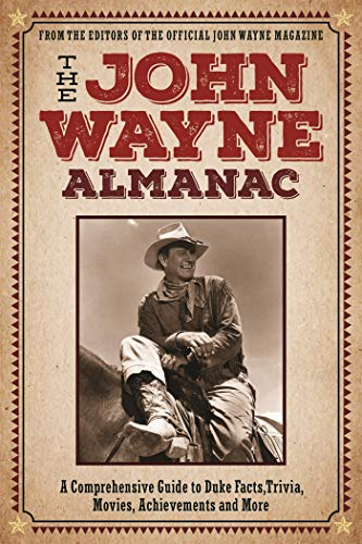 The John Wayne Almanac: A Comprehensive Guide to Duke\'s Movies, Quotes, Achievements and More