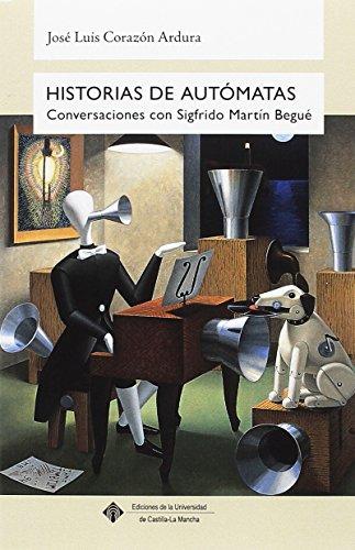 Descargar Libro Historias de autómatas. Conversaciones con Sigfrido Martín Begué (CALEIDOSCOPIO) de José Luis Corazón Ardura
