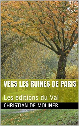 Couverture du livre Vers les Ruines de Paris: Les éditions du Val