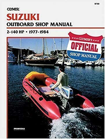 Suzuki B780 Outboard Shop Manual 2-140 H.P., 1977-84 by Kalton C. Lahue, Clymer Publications published by Clymer Publications