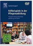 Fallbeispiele in der Pflegeausbildung: Praxisorientierte Unterrichtsgestaltungmit Filmen. Mit  DVD-ROM - Sandra Herrgesell