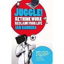 Juggle! Rethink Work, Reclaim your Life