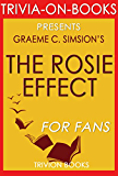 Trivia: The Rosie Effect: A Novel By Graeme Simsion (Trivia-On-Books) (The Rosie Project & The Rosie Effect Bundle Book 2)
