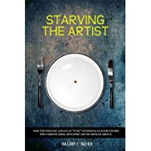Starving the Artist: How the Internet Culture of Free Threatens to Exterminate the Creative Class, and What Can Be Done to Save It