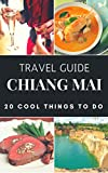 Chiang Mai 2017 : 20 Cool Things to do during your Trip to Chiang Mai: Top 20 Local Places You Can't Miss! (Travel Guide Chiang Mai - Thailand ) (English Edition)