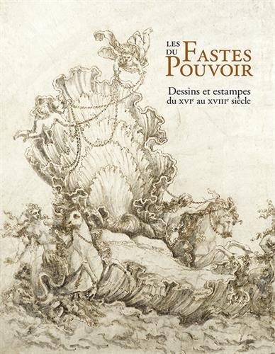 Les fastes du pouvoir dessins et estampes du XVI e au XVIII e siècle