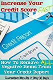 Increase Your Credit Score Fast - How To Remove ALL Negative Items From Your Credit Report (Improve FICO Score, Eliminate Debt, Debt Free, Financial Freedom)